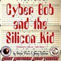 Cyber Bob and the Silicon Kid