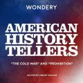American History Tellers: &quote;The Cold War&quote; and &quote;Prohibition&quote;